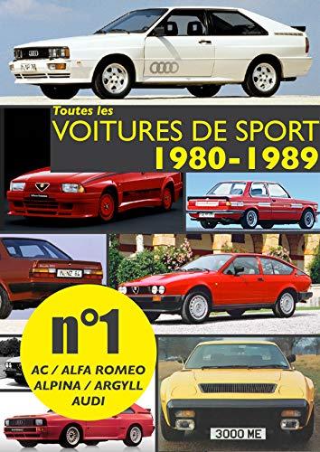 Couverture du livre Toutes les voitures les voitures de sport 1980-1989 N°1: Découvrez les modèles sportifs produits entre 1980 et 1989 par : AC, Alfa Romeo, Alpina, Argyll, Audi (Toutes les voitures de sport 1980-1989)