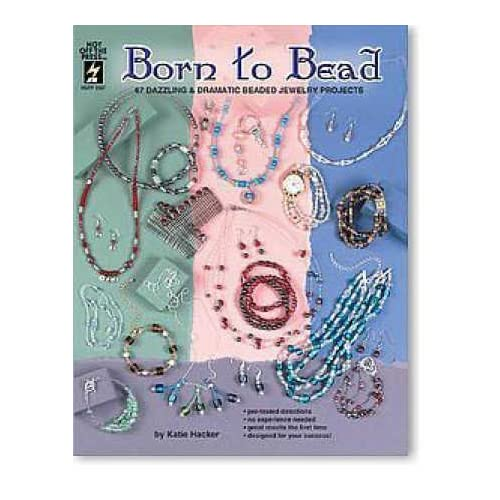 Born To Bead : 67 Dazzling & Dramatic Beaded Jewelry Projects by Katie Hacker (23-Jun-1905) Paperback