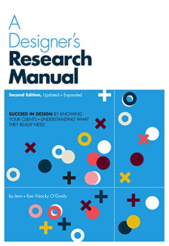 A Designer's Research Manual, 2nd edition, Updated and Expanded: Succeed in design by knowing your clients and understanding what they really need por Jenn Visocky O'Grady