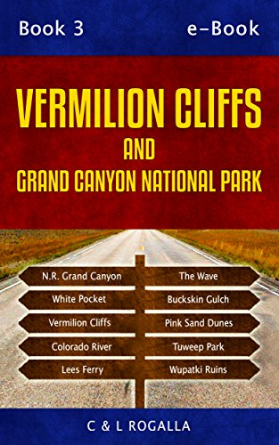 Vermilion Cliffs: Vermilion Cliff, Grand Canyon, North Rim, Pink Sand Dunes, Wupatki, Grand Staircase, Coyote Buttes, Lees Ferry, Kanab, Utah Parks (Moab to Monument Valley Book 4) (English Edition) (Pink Rim)