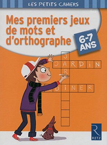 Mes premiers jeux de mots et d'orthographe. 6-7 ans. Per la Scuola eleentare (Les petits cahiers)