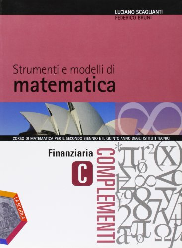 Strumenti e modelli di matematica. Tomo C: Finanziaria. Per gli Ist. tecnici. Con espansione online