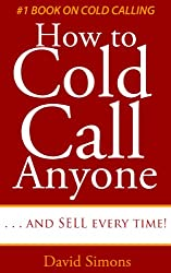 How to Cold Call Anyone, Anywhere, Anytime . . . and Sell everytime