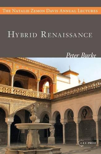 Hybrid Renaissance: Culture, Language, Architecture par  Professor of Cultural History and Fellow of Emmanuel College Peter Burke