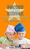 Backen für Kinder: 30 Rezepte für Kuchen, Torten, Muffins & Co. -  Strahlende Kinderaugen garantiert