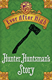 Ever After High Shorts: Hunter Huntsman's Story