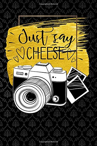 just say cheese: photography vintage camera for photographer Funny Lined Notebook / Diary / Journal To Write In 6'x9'