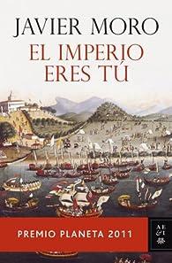 El Imperio eres tú par Javier Moro