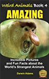 WEIRD ANIMALS #4 - AMAZING - Incredible Pictures and Fun Facts about the World's Most Unusual Animals