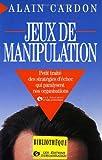 Jeux de manipulation - Petit traité des stratégies d'échec qui paralysent nos organisations