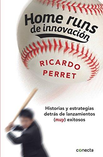 Home runs de innovación: Historias y estrategias detrás de lanzamientos (muy) exitosos por Ricardo Perret