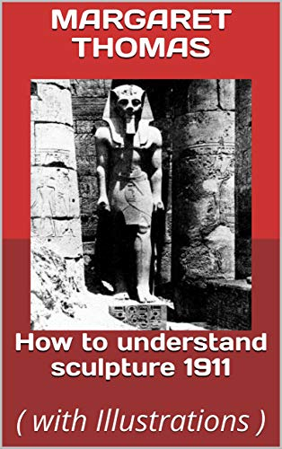 How to understand sculpture 1911: ( with Illustrations ) (English Edition)