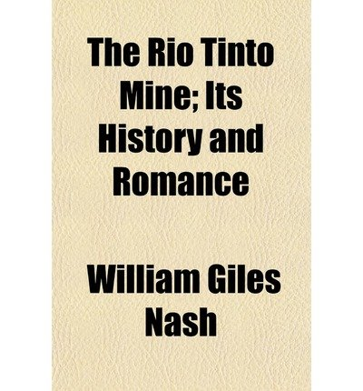 -the-rio-tinto-mine-its-history-and-romance-by-nash-william-giles-author-mar-2010-paperback-
