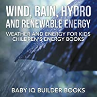 Wind, Rain, Hydro and Renewable Energy - Weather and Energy for Kids - Children