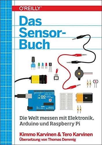 Das Sensor-Buch: Die Welt messen mit Elektronik, Arduino und Raspberry Pi