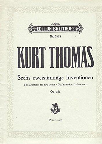 Kurt Thomas. Sechs zweistimmige Inventionen. Six Inventions for two voices. Six inventions à deux voix. Op. 16a. Piano Solo. Klavier zu zwei Händen. Carl Adolf Martienssen und seinen Schülern gewidmet. Edition Breitkopf Nr. 5532 (Verlagsnr. 30372)