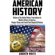 American History: History of the United States: From Indians to Modern History of America. People, Places and Events that Shaped US History (English Edition)