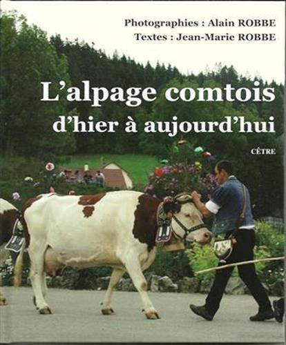 L'Alpage Comtois d'Hier a Aujourd'Hui par Robbe Jean-Marie