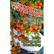 Hydroponics for the Home: Basic Hydroponic Gardening (English Edition)