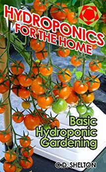 Hydroponics for the Home: Basic Hydroponic Gardening (English Edition) par [Shelton, C.D.]