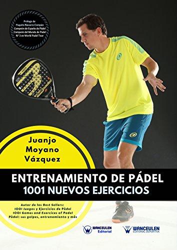 Entrenamiento de Pádel: 1001 nuevos ejercicios de [Moyano Vázquez, Juanjo]