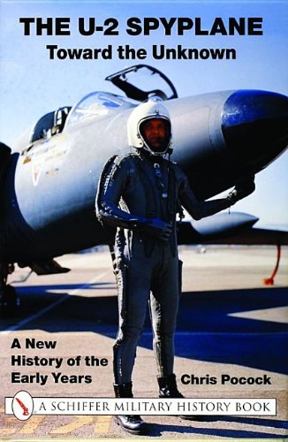 The U-2 Spyplane: Toward the Unknown: A New History of the Early Years (X Planes of the Third Reich Series)