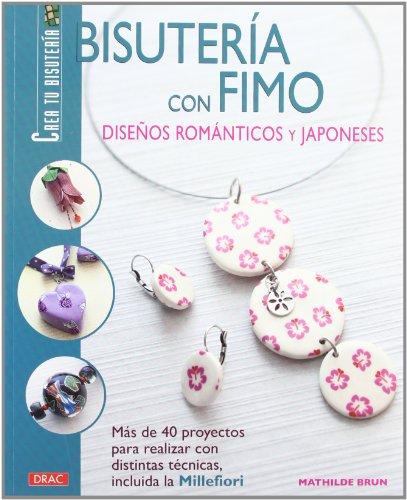 BISUTERÍA CON FIMO. DISEÑOS ROMÁNTICOS Y JAPONESES (Bisuteria (tutor)) por Mathilde Brun