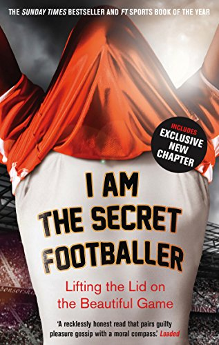 I Am The Secret Footballer: Lifting the Lid on the Beautiful Game por Anon