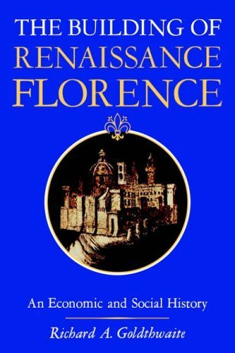 The Building of Renaissance Florence: An Economic and Social History by Prof Richard A. Goldthwaite (1982-10-01)