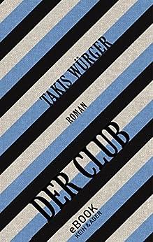 Der Club (German Edition) by [Würger, Takis]