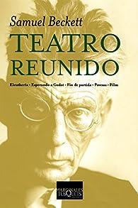 Teatro reunido: Eleutheria · Esperando a Godot · Fin de partida · Pavesas · Film par Samuel Beckett