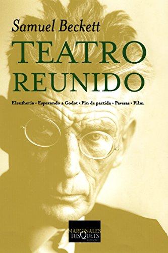 Teatro reunido: Eleutheria · Esperando a Godot · Fin de partida · Pavesas · Film (Marginales) por Samuel Beckett