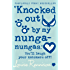'Knocked out by my nunga-nungas.' (Confessions of Georgia Nicolson, Book 3)