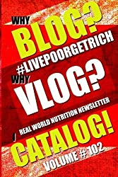 Why Blog? - Why Vlog? - I Catalog! - Volume #102 - Real World Nutrition Newsletter (#LIVEPOORGETRICH - #HEALTHYEATINGONABUDGET - #POACHTHEPOACHERS) by Dexter Poin (2015-04-17)