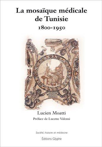La mosaïque médicale de Tunisie 1800-1950