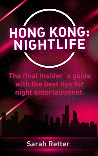 HONG KONG: NIGHTLIFE: The final insider´s guide written by locals in-the-know with the best tips for night entertainment (NIGHT LIFE FOR TRAVELERS Book 5) (English Edition) (Stadt Disco)