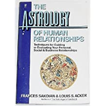 The Astrology of Human Relationships: Techniques for Guiding or Evaluating Your Personal, Social and Business Relationships