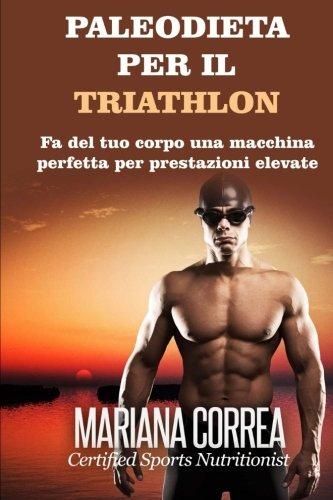 PALEODIETA Per il TRIATHLON: Fa del tuo corpo una macchina perfetta per prestazioni elevate por Mariana Correa