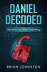 Daniel Decoded: Deciphering Bible Prophecy