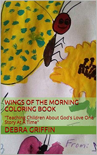 """Wings of the Morning Coloring  Book: """"Teaching Children About God's Love One Story At A Time"""" (English Edition)"""