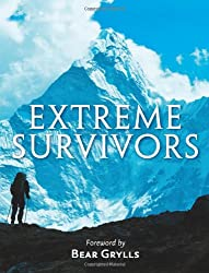 The Extreme Survivors: 60 of the World's Most Extreme Survival Stories