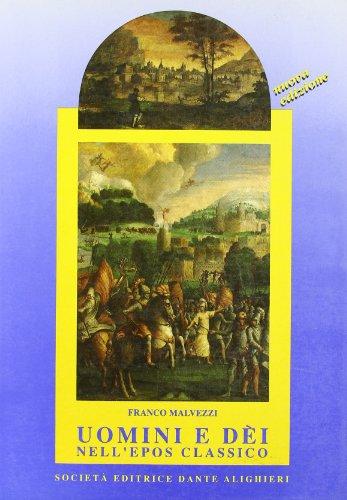 Uomini e di nell'epos classico. Antologia epica. Per i Licei e gli Ist. Magistrali
