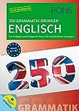 PONS 250 Grammatik-Übungen Englisch: Für Anfänger und Fortgeschrittene. Mit ausführlichen Lösungen.