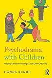 Psychodrama with Children: Healing children through their own creativity