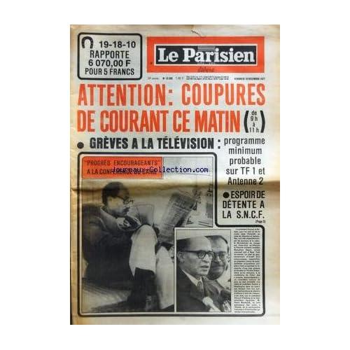 PARISIEN LIBERE (LE) [No 10336] du 16/12/1977 - GREVES A LA TELE - CONFLITS SOCIAUX - PROGRES ENCOURAGEANTS A LA CONFERENCE DU CAIRE