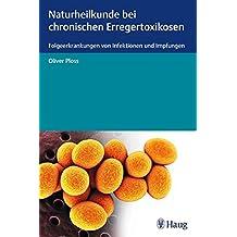 Naturheilkunde bei chronischen Erregertoxikosen: Folgeerkrankungen von Infektionen und Impfungen
