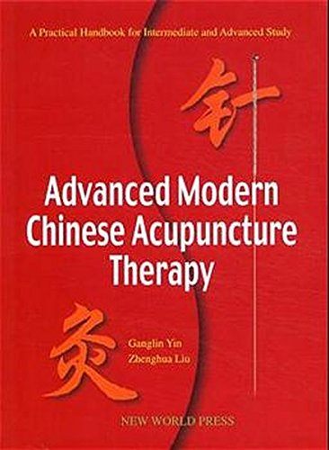 Advanced Modern Chinese Acupuncture Therapy: A Practical Handbook for Intermediate and Advanced Study por Yin Ganglin