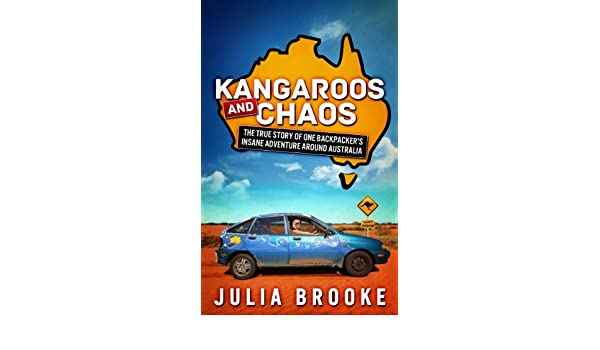 Kangaroos And Chaos The True Story Of One Backpackers