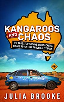 Kangaroos and Chaos: The true story of one backpacker's insane adventure around Australia (English Edition)