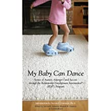 My Baby Can Dance: Stories of Autism, Asperger's and Sucess through the Relationship Development Intervention Program.